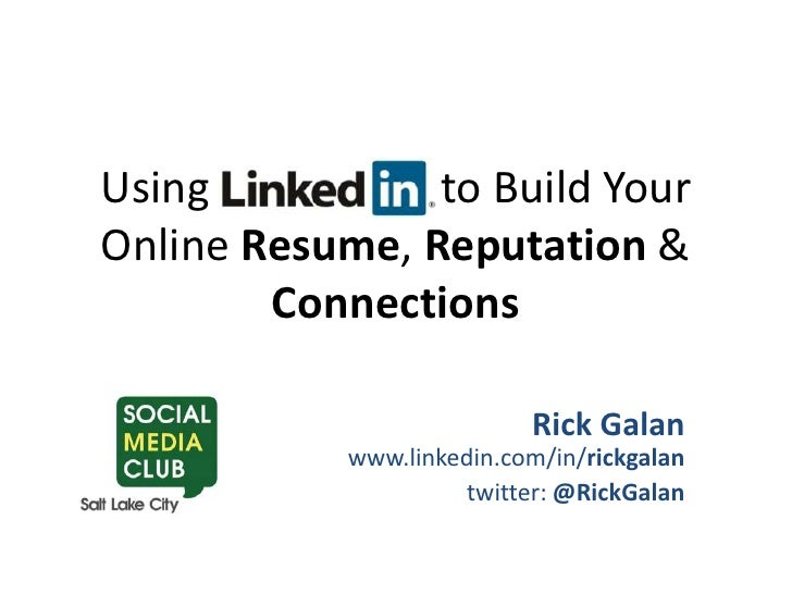 Using   LinkedIn   to Build Your Online Resume, Reputation & Connections<br />Rick Galanwww.linkedin.com/in/rickgalan<br /...