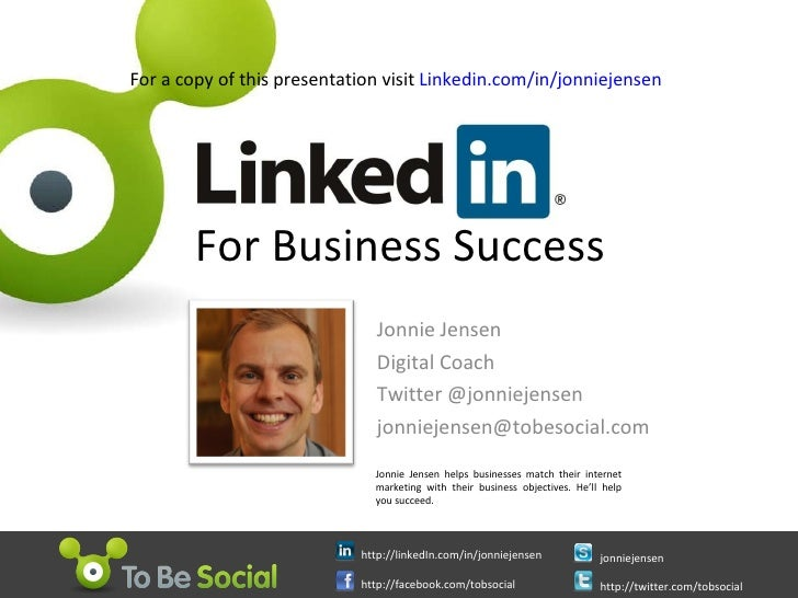 For Business Success Jonnie Jensen Digital Coach Twitter @jonniejensen jonniejensen@tobesocial.com  Jonnie Jensen helps bu...