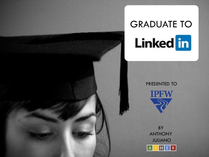 Graduate to LinkedIn