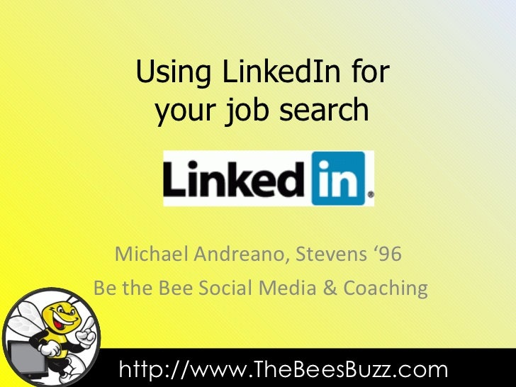 Using LinkedIn for your job search Michael Andreano, Stevens '96 Be the Bee Social Media & Coaching
