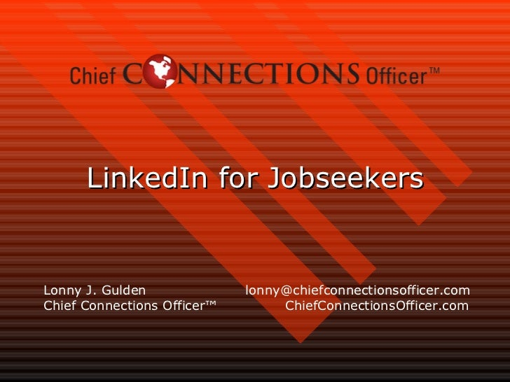 LinkedIn for Jobseekers Lonny J. Gulden  lonny@chiefconnectionsofficer.com Chief Connections Officer™  ChiefConnectionsOff...