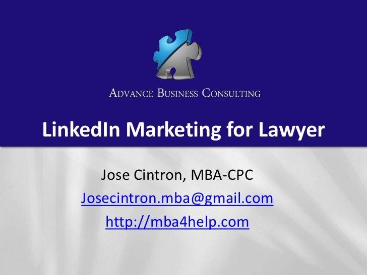 LinkedIn Marketing for Lawyer       Jose Cintron, MBA-CPC    Josecintron.mba@gmail.com        http://mba4help.com