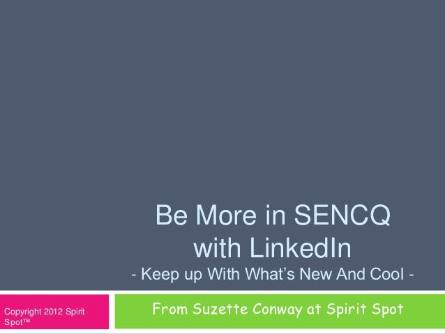 Be More in SENCQ                             with LinkedIn                        - Keep up With What's New And Cool -Copy...