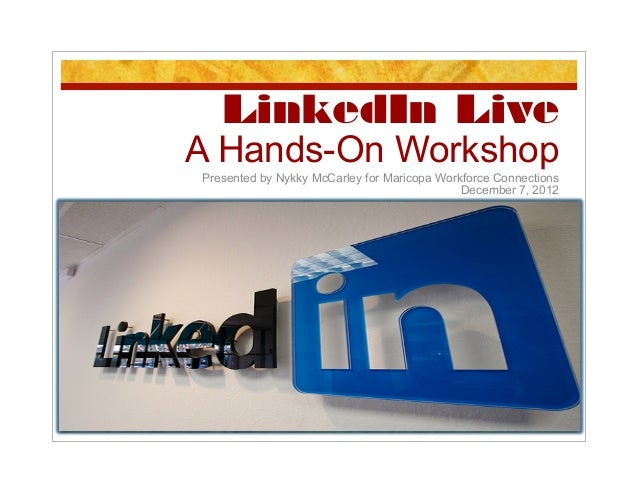 LinkedIn LiveA Hands-On WorkshopPresented by Nykky McCarley for Maricopa Workforce Connections                            ...