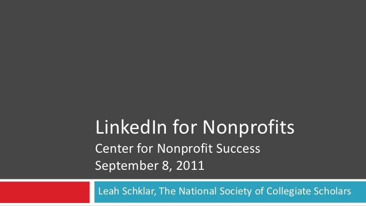 LinkedIn for NonprofitsCenter for Nonprofit SuccessSeptember 8, 2011Leah Schklar, The National Society of Collegiate Schol...