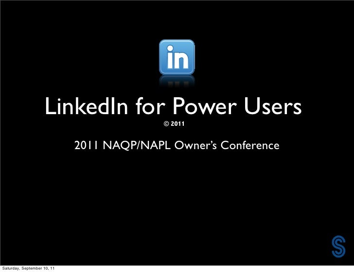 LinkedIn for Power Users                                           © 2011                             2011 NAQP/NAPL Owner...