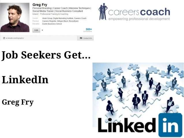Job Seekers Get… LinkedIn Greg Fry