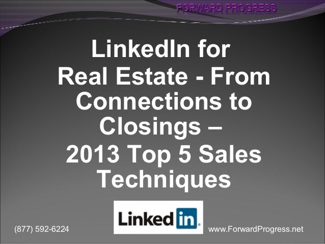 www.ForwardProgress.net(877) 592-6224 LinkedIn for Real Estate - From Connections to Closings – 2013 Top 5 Sales Techniques
