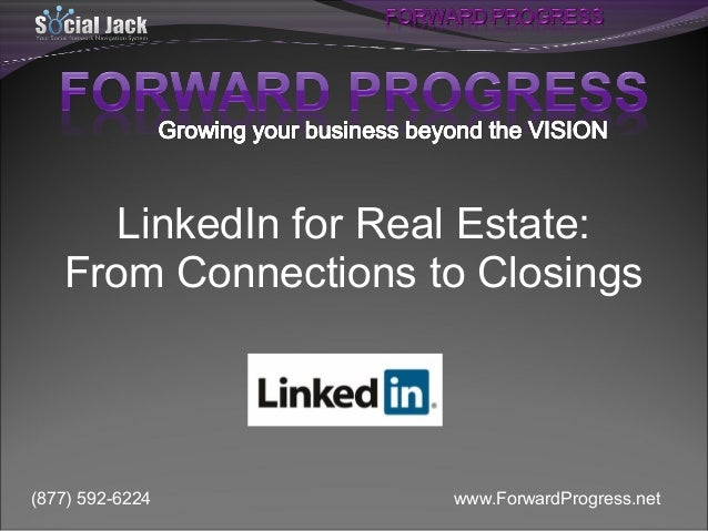 LinkedIn for Real Estate: From Connections to Closings  (877) 592-6224  www.ForwardProgress.net