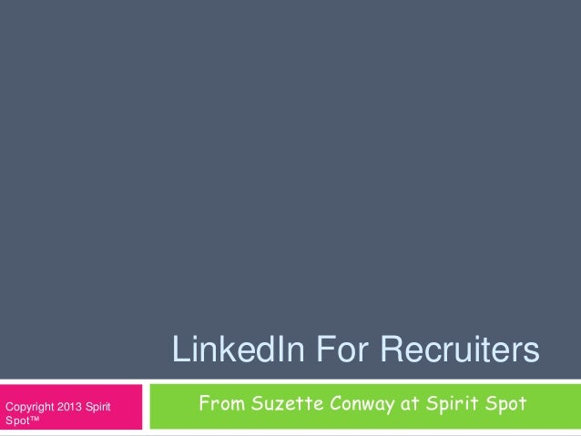 LinkedIn For Recruiters From Suzette Conway at Spirit SpotCopyright 2013 Spirit Spot™