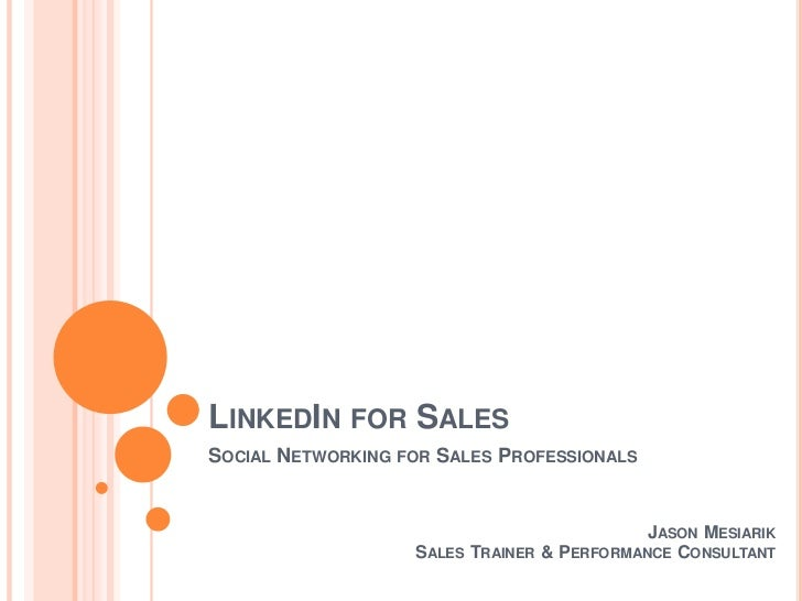 LinkedIn for Sales<br />Social Networking for Sales Professionals<br />Jason Mesiarik<br />Sales Trainer & Performance Con...