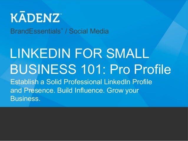 BrandEssentials™/ Social MediaEstablish a Solid Professional LinkedIn Profileand Presence. Build Influence. Grow yourBusin...