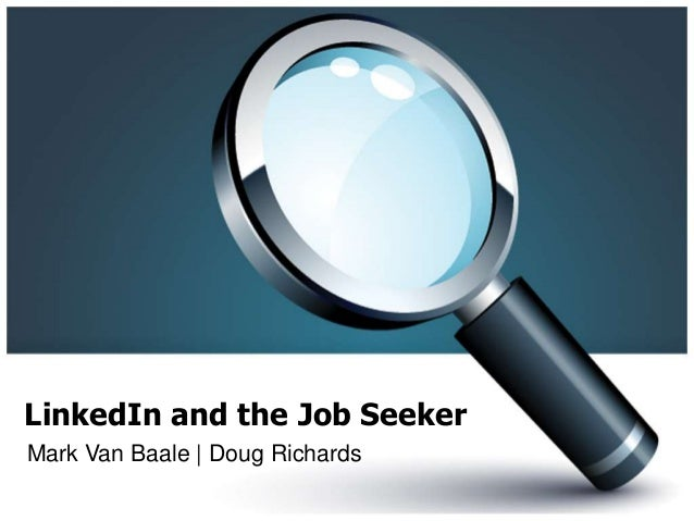 LinkedIn and the Job Seeker Mark Van Baale | Doug Richards