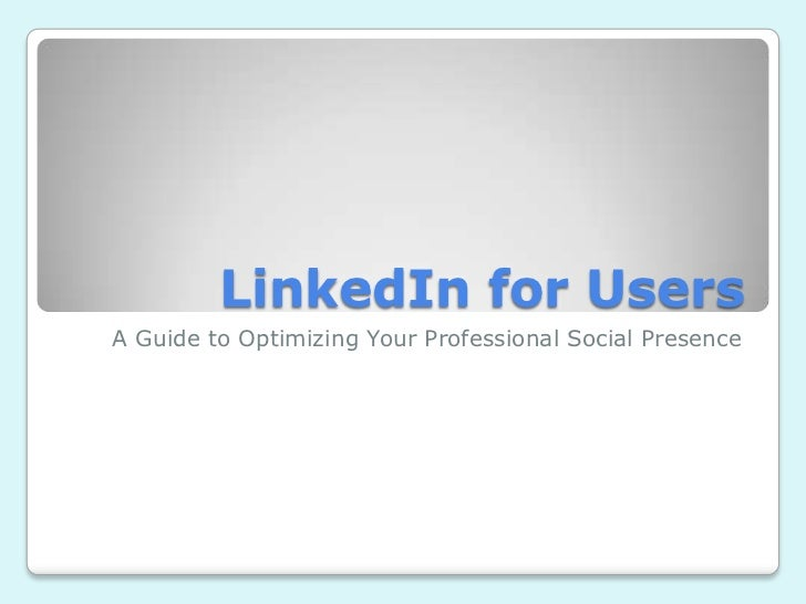 LinkedIn for UsersA Guide to Optimizing Your Professional Social Presence