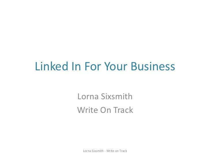 Linked In For Your Business        Lorna Sixsmith        Write On Track         Lorna Sixsmith - Write on Track