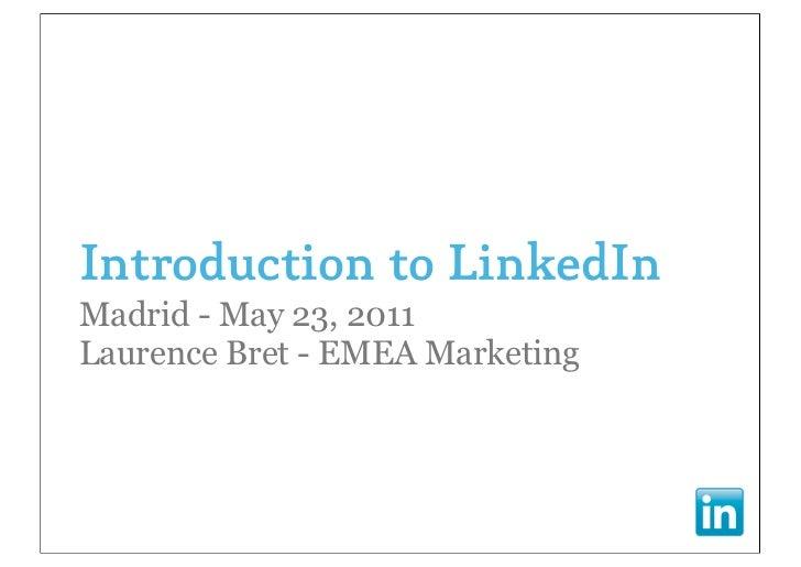 Introduction to LinkedInMadrid - May 23, 2011Laurence Bret - EMEA Marketing