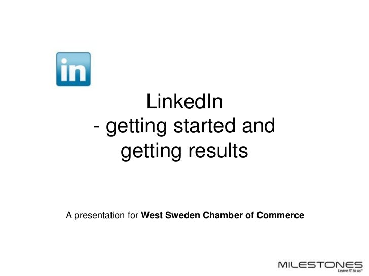 LinkedIn - getting started andgetting results<br />A presentation for West Sweden Chamber of Commerce<br />