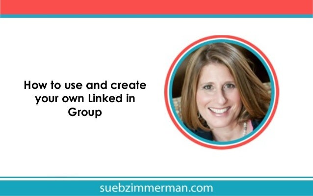How to use and create your own Linked in Group