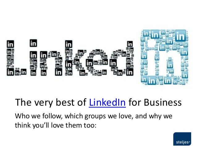 The very best of LinkedIn for Business Who we follow, which groups we love, and why we think you'll love them too: