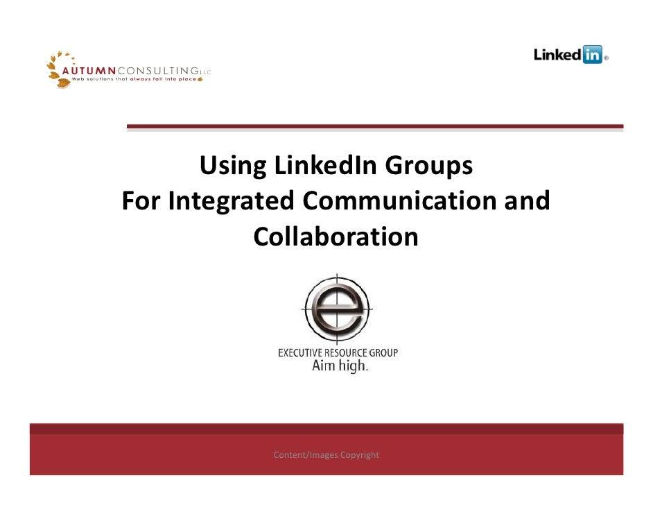 UsingLinkedInGroups ForIntegratedCommunicationand            Collaboration                Content/ImagesCopyright