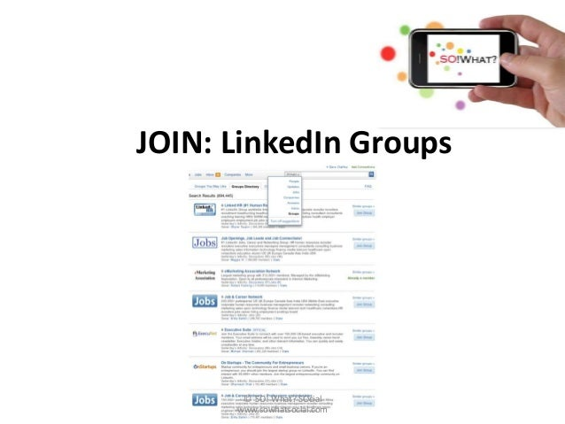 JOIN: LinkedIn Groups       © SO! What? SOcial      www.sowhatsocial.com