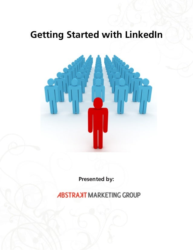 Getting Started with LinkedIn Presented by: