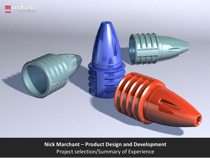 Nick Marchant – Product Design and Development     Project selection/Summary of Experience