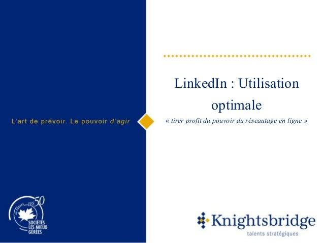 LinkedIn : Utilisation optimale « tirer profit du pouvoir du réseautage en ligne »
