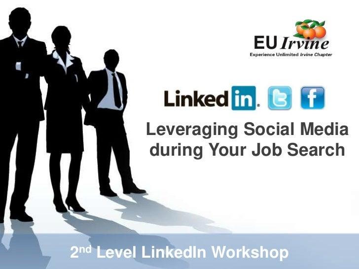 Leveraging Social Media during Your Job Search<br />2nd Level LinkedIn Workshop<br />