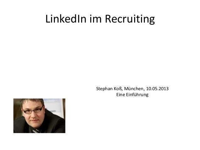 LinkedIn im RecruitingStephan Koß, München, 10.05.2013Eine Einführung