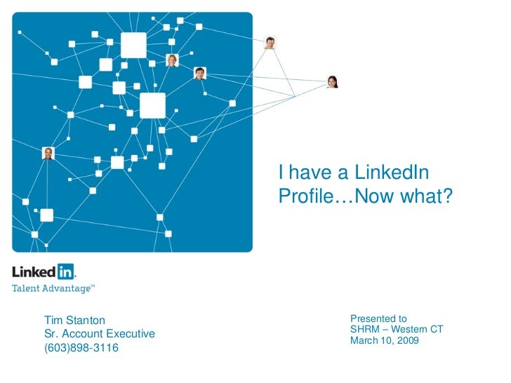 I have a LinkedIn                         Profile…Now what?                                    Presented to Tim Stanton   ...