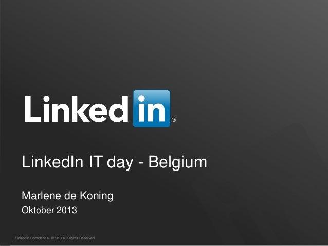 LinkedIn Confidential ©2013 All Rights Reserved LinkedIn IT day - Belgium Marlene de Koning Oktober 2013