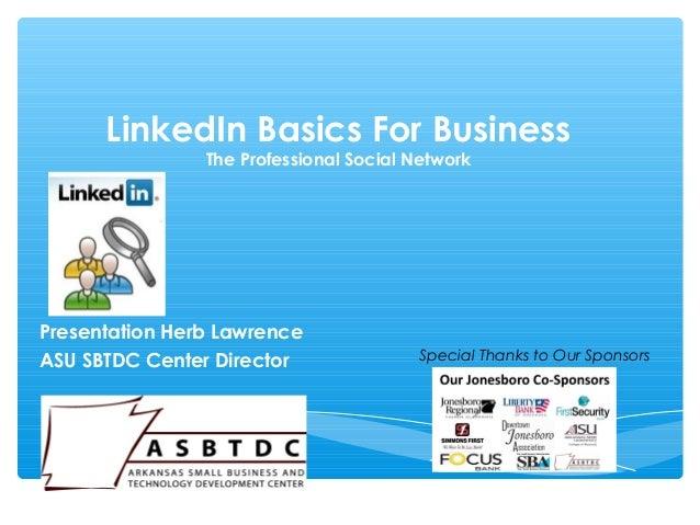LinkedIn Basics For Business The Professional Social Network Presentation Herb Lawrence ASU SBTDC Center Director Special ...