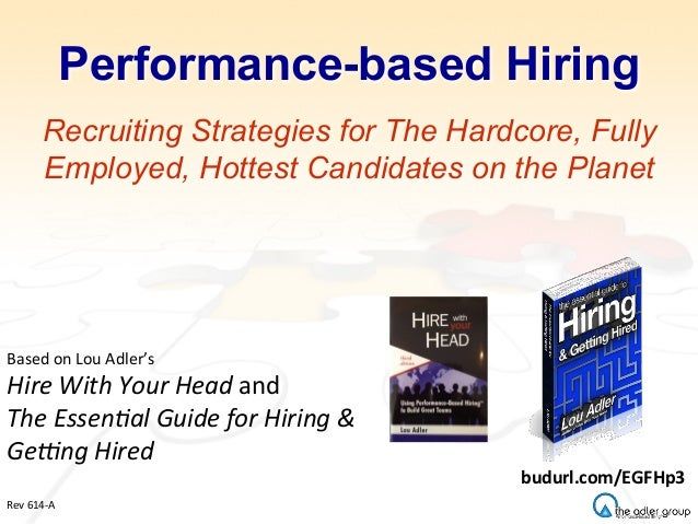 Performance-based Hiring Recruiting Strategies for The Hardcore, Fully Employed, Hottest Candidates on the Planet Based	  ...