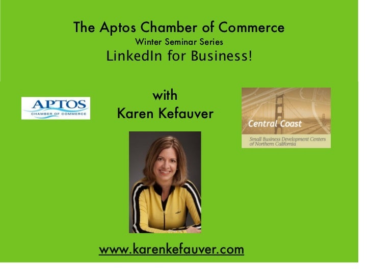 The Aptos Chamber of Commerce        Winter Seminar Series    LinkedIn for Business!          with     Karen Kefauver   ww...