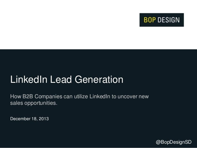 LinkedIn Lead Generation How B2B Companies can utilize LinkedIn to uncover new sales opportunities. December 18, 2013  @Bo...