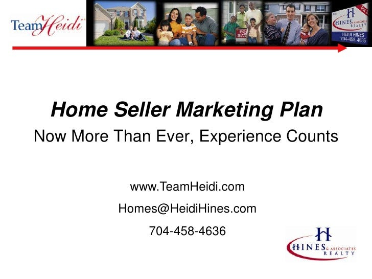 Home Seller Marketing Plan<br />Now More Than Ever, Experience Counts<br />www.TeamHeidi.com<br />Homes@HeidiHines.com  <b...