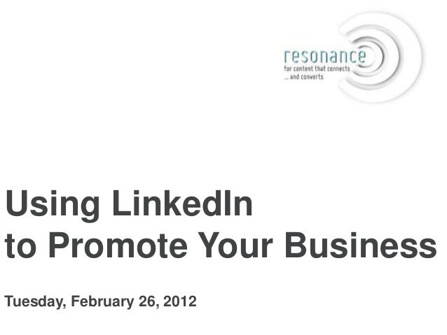 Using LinkedInto Promote Your BusinessTuesday, February 26, 2012