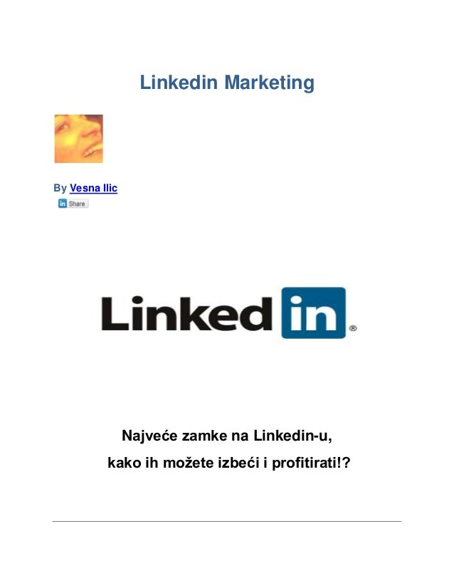 Linkedin MarketingBy Vesna Ilic                Najveće zamke na Linkedin-u,          kako ih možete izbeći i profitirati!?
