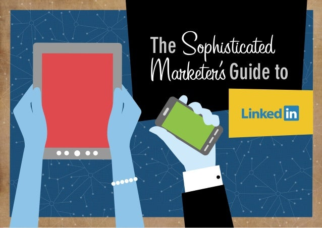 PART 1:  Why does my business need Linkedin?  The Sophisticated Marketer's Guide to  From brand building, to lead generati...