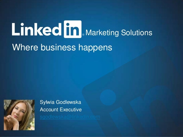 1Marketing Solutions Where business happens Marketing Solutions Sylwia Godlewska Account Executive sgodlewska@linkedin.com