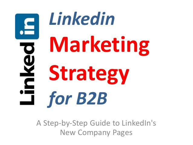 Linkedin   Marketing   Strategy   for B2BA Step-by-Step Guide to LinkedIns      New Company Pages