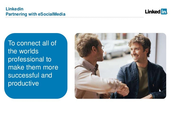LinkedinPartnering with eSocialMedia To connect all of the worlds professional to make them more successful and productive