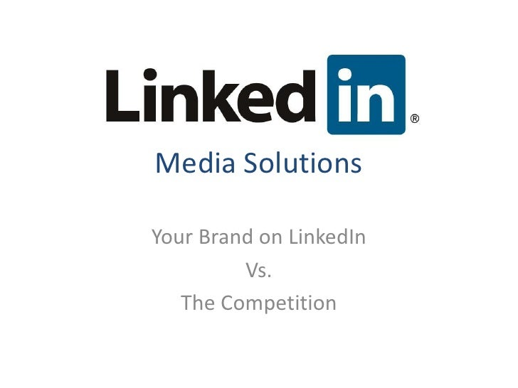 Media SolutionsYour Brand on LinkedIn         Vs.   The Competition
