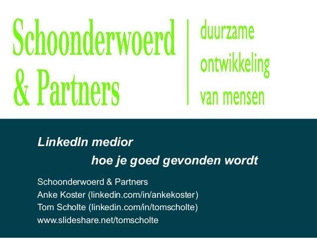 LinkedIn mediorSchoonderwoerd & PartnersAnke Koster (linkedin.com/in/ankekoster)Tom Scholte (linkedin.com/in/tomscholte)ww...