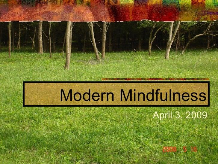Modern Mindfulness April 3, 2009