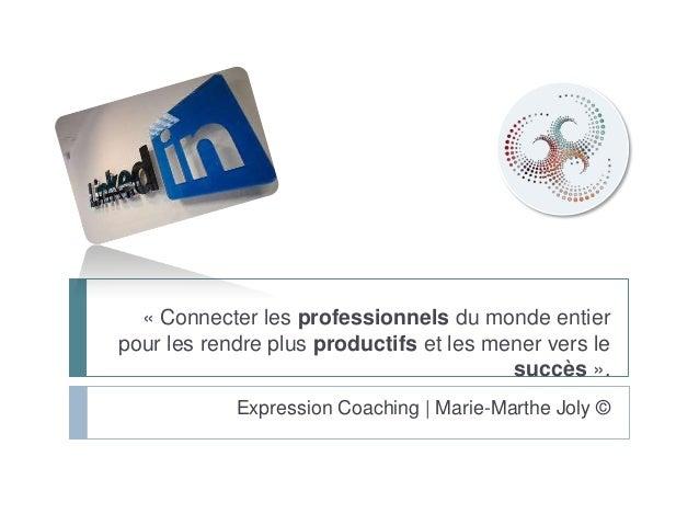 « Connecter les professionnels du monde entier pour les rendre plus productifs et les mener vers le succès ». Expression C...