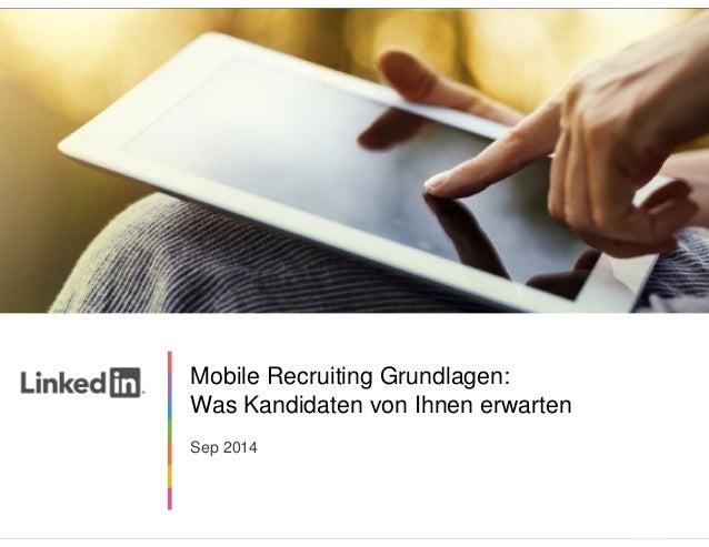 Mobile Recruiting Grundlagen:  Was Kandidaten von Ihnen erwarten  Sep 2014