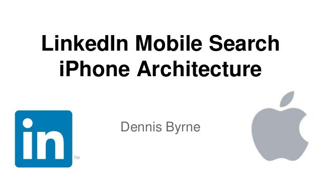 LinkedIn Mobile Search iPhone Architecture Dennis Byrne