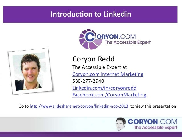 Introduction to LinkedinCoryon ReddThe Accessible Expert atCoryon.com Internet Marketing530-277-2940Linkedin.com/in/coryon...